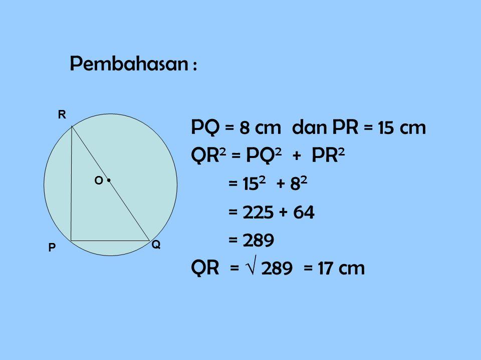 Pembahasan : PQ = 8 cm dan PR = 15 cm QR2 = PQ2 + PR2 = 152 + 82