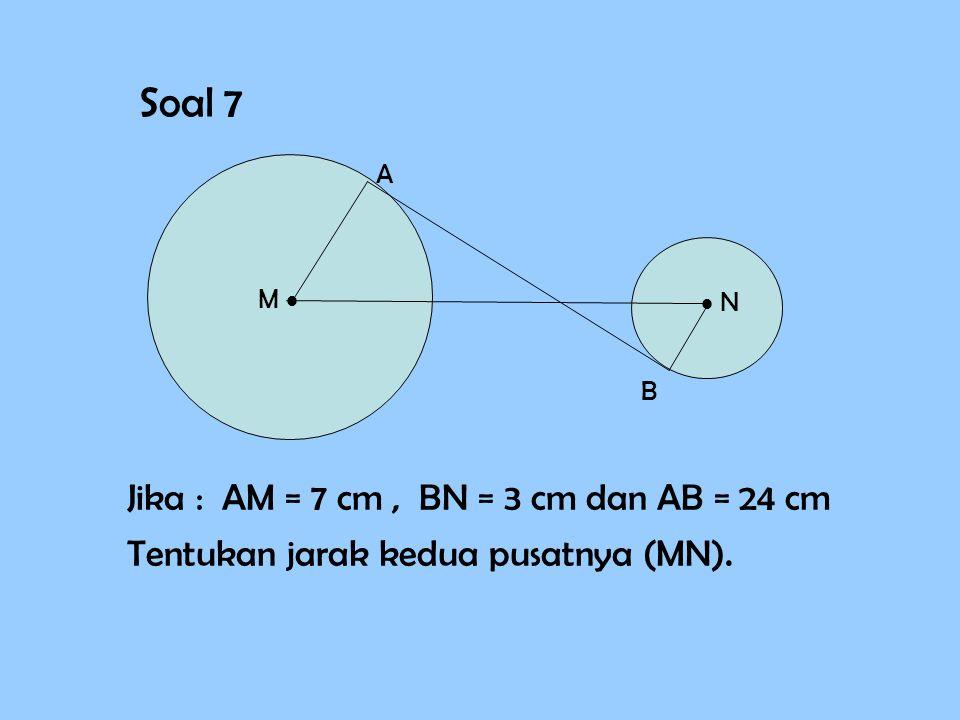 Soal 7 Jika : AM = 7 cm , BN = 3 cm dan AB = 24 cm