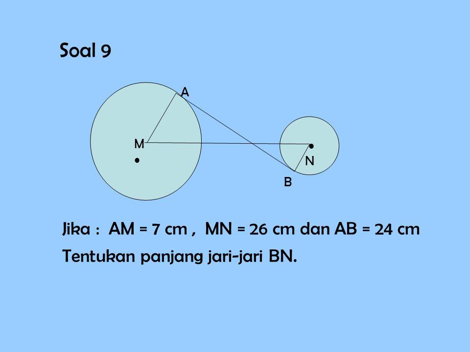 Soal 9 Jika : AM = 7 cm , MN = 26 cm dan AB = 24 cm