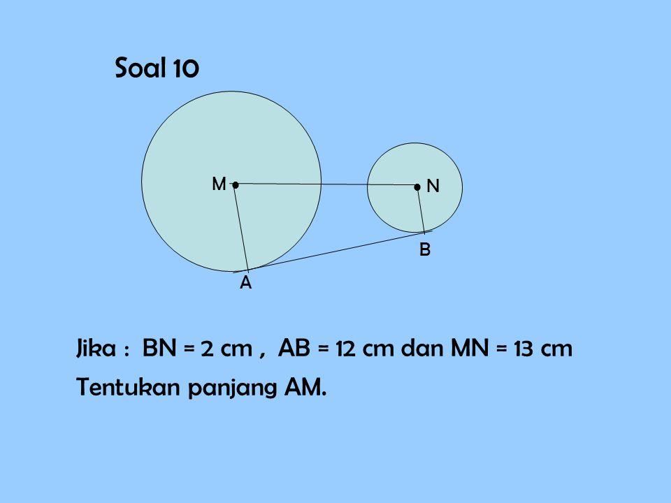 Soal 10 Jika : BN = 2 cm , AB = 12 cm dan MN = 13 cm