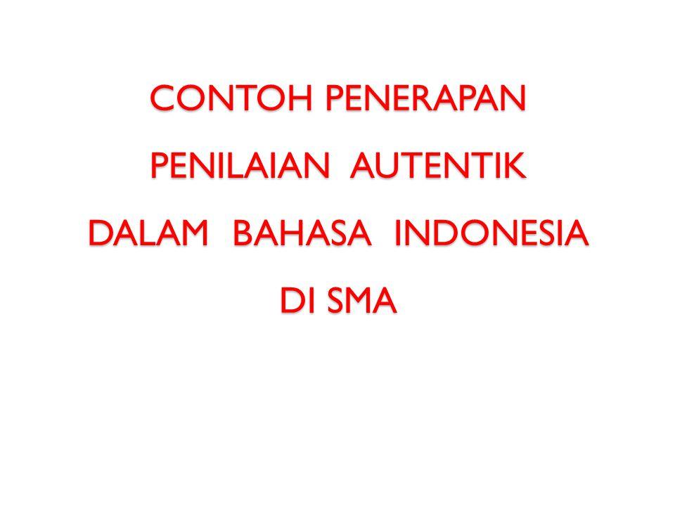 CONTOH PENERAPAN PENILAIAN AUTENTIK DALAM BAHASA INDONESIA DI SMA