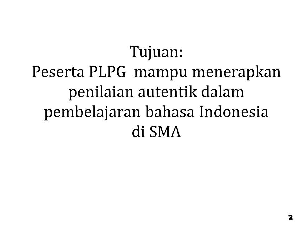 TUJUAN PEMBELAJARAN Tujuan: Peserta PLPG mampu menerapkan penilaian autentik dalam pembelajaran bahasa Indonesia.