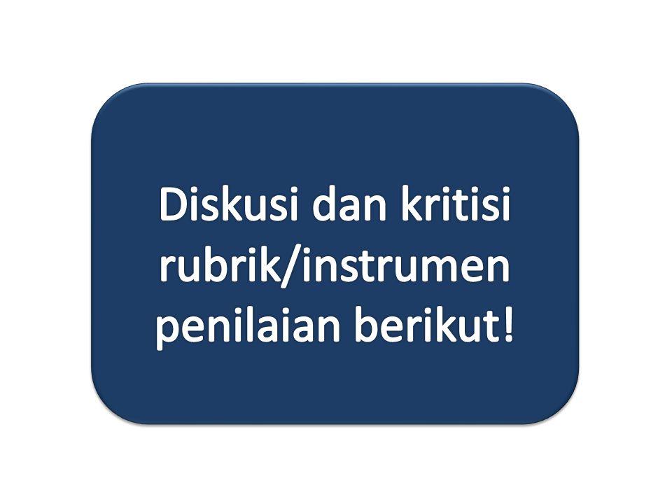 Diskusi dan kritisi rubrik/instrumen penilaian berikut!