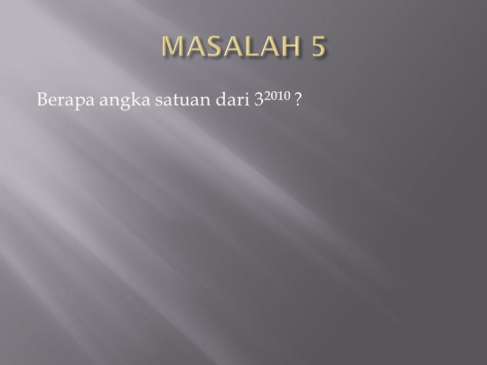 MASALAH 5 Berapa angka satuan dari 32010