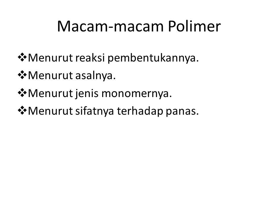 Macam-macam Polimer Menurut reaksi pembentukannya. Menurut asalnya.