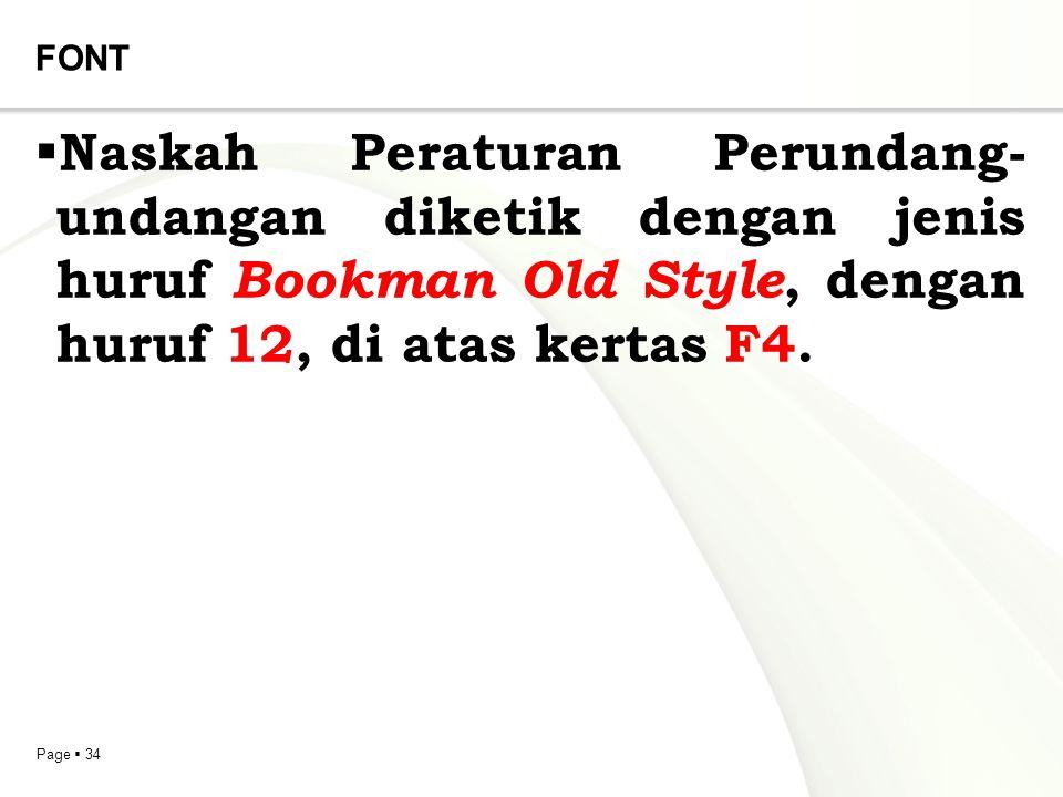 FONT Naskah Peraturan Perundang-undangan diketik dengan jenis huruf Bookman Old Style, dengan huruf 12, di atas kertas F4.