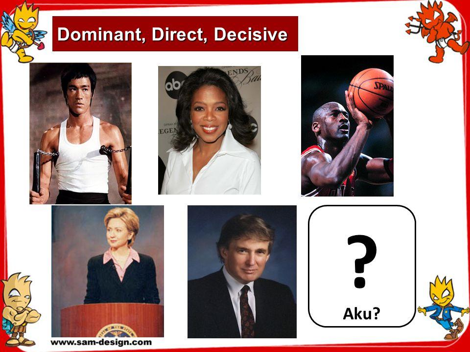 Dominant, Direct, Decisive