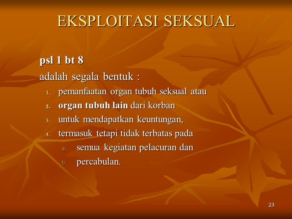 EKSPLOITASI SEKSUAL psl 1 bt 8 adalah segala bentuk :