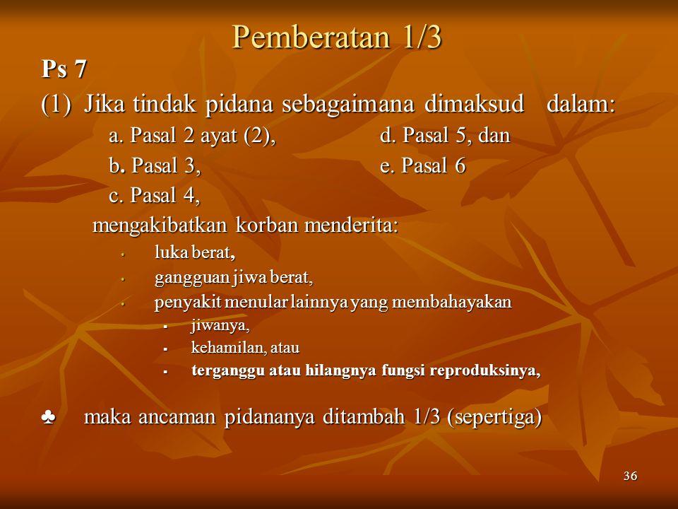 Pemberatan 1/3 Ps 7 (1) Jika tindak pidana sebagaimana dimaksud dalam: