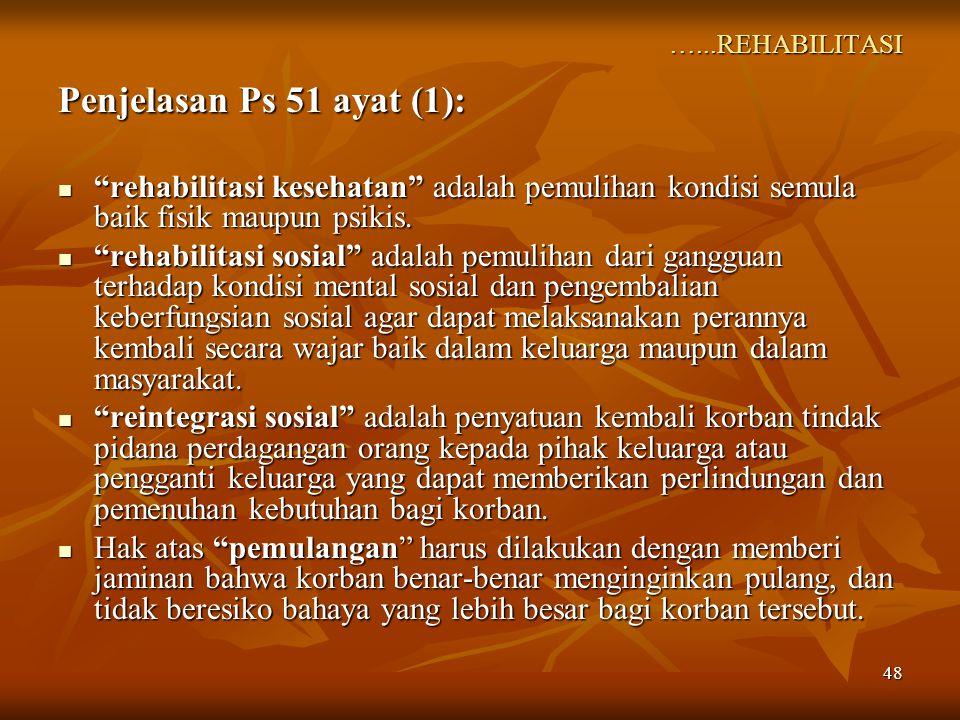 …...REHABILITASI Penjelasan Ps 51 ayat (1): rehabilitasi kesehatan adalah pemulihan kondisi semula baik fisik maupun psikis.