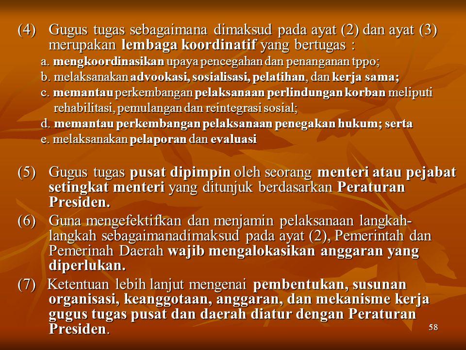 (4) Gugus tugas sebagaimana dimaksud pada ayat (2) dan ayat (3) merupakan lembaga koordinatif yang bertugas :