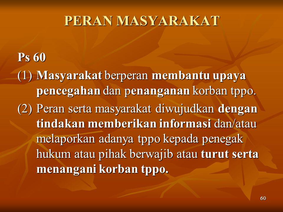 PERAN MASYARAKAT Ps 60. (1) Masyarakat berperan membantu upaya pencegahan dan penanganan korban tppo.