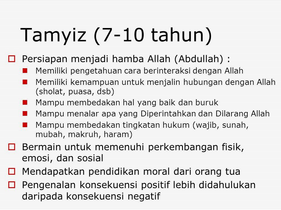 Tamyiz (7-10 tahun) Persiapan menjadi hamba Allah (Abdullah) :