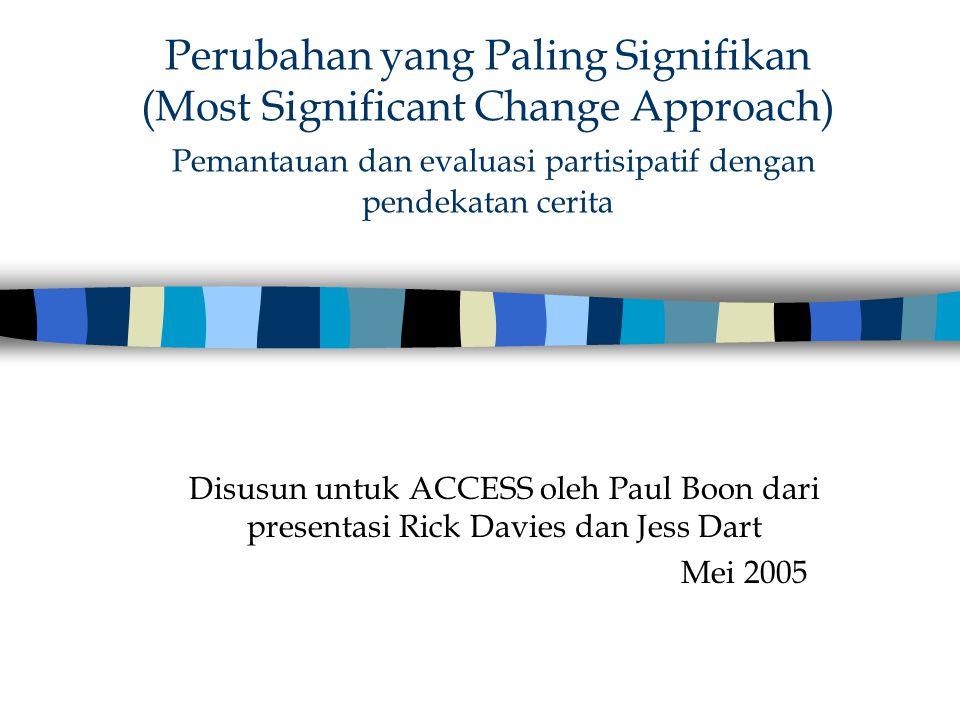 Perubahan yang Paling Signifikan (Most Significant Change Approach) Pemantauan dan evaluasi partisipatif dengan pendekatan cerita