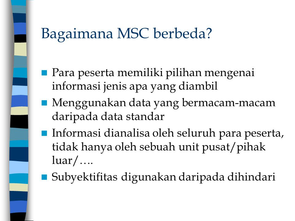 Bagaimana MSC berbeda Para peserta memiliki pilihan mengenai informasi jenis apa yang diambil.