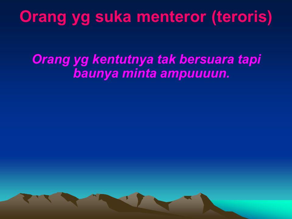 Orang yg suka menteror (teroris)