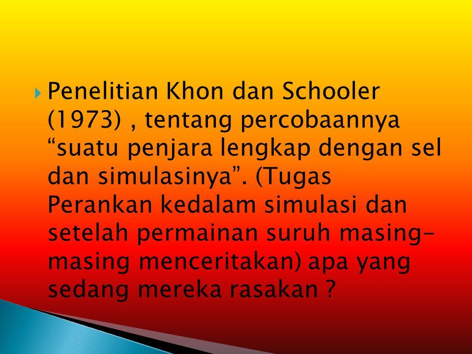 Penelitian Khon dan Schooler (1973) , tentang percobaannya suatu penjara lengkap dengan sel dan simulasinya .