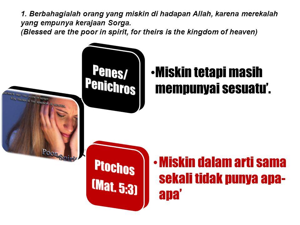 Penes/ Penichros Ptochos (Mat. 5:3) Miskin tetapi masih
