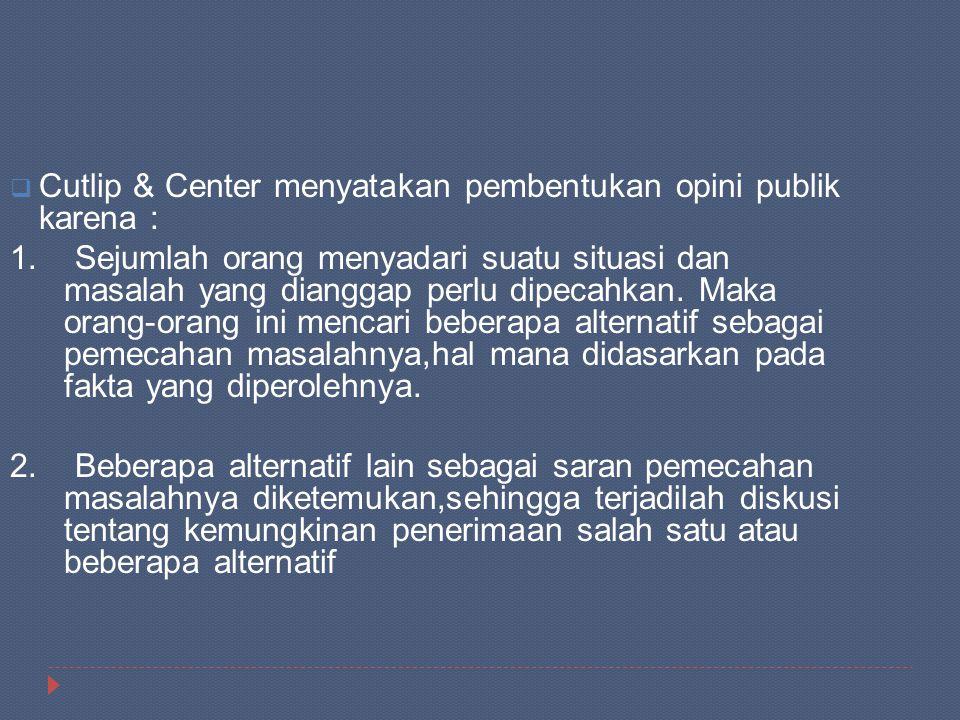 Cutlip & Center menyatakan pembentukan opini publik karena :