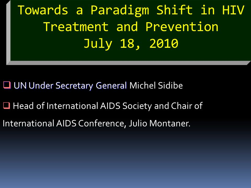 Towards a Paradigm Shift in HIV Treatment and Prevention July 18, 2010