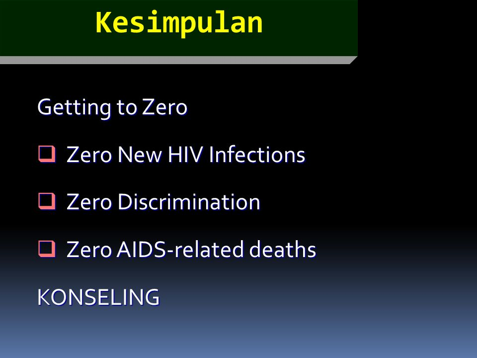 Kesimpulan Getting to Zero Zero New HIV Infections Zero Discrimination