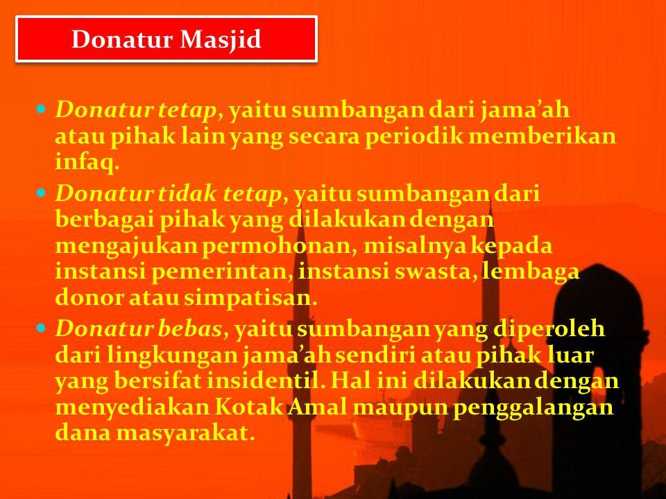 Donatur Masjid Donatur tetap, yaitu sumbangan dari jama'ah atau pihak lain yang secara periodik memberikan infaq.