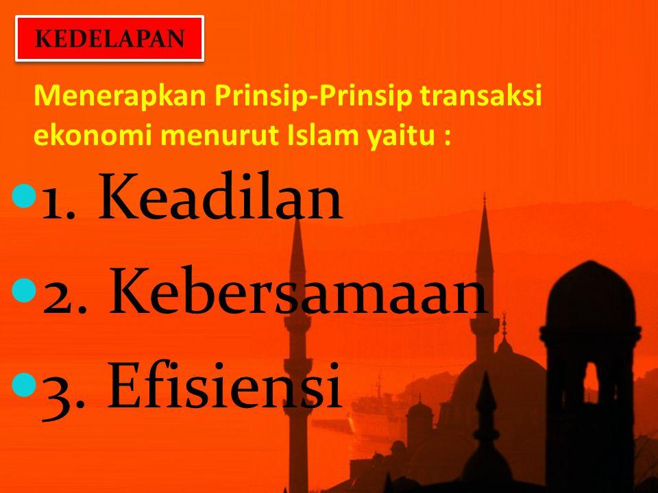 Menerapkan Prinsip-Prinsip transaksi ekonomi menurut Islam yaitu :