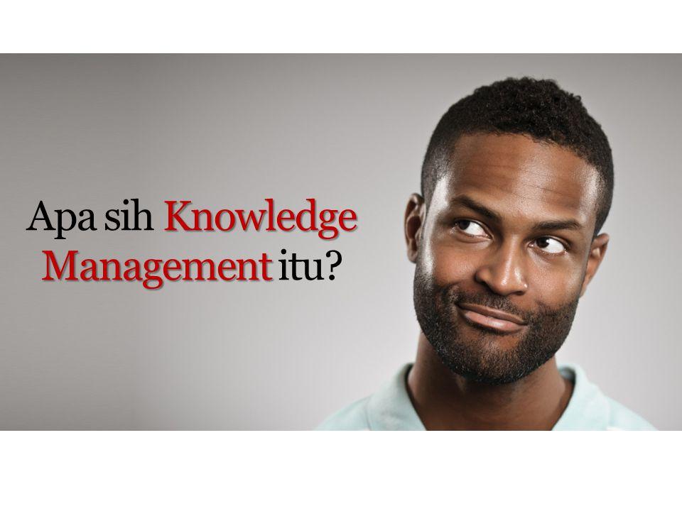 Apa sih Knowledge Management itu