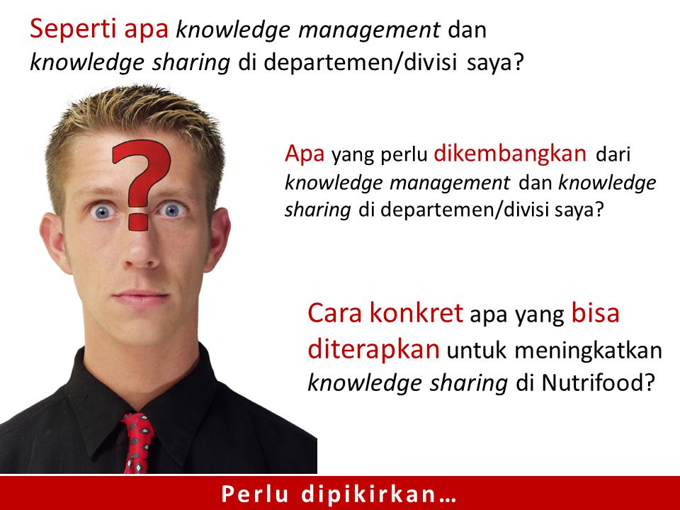 Seperti apa knowledge management dan knowledge sharing di departemen/divisi saya