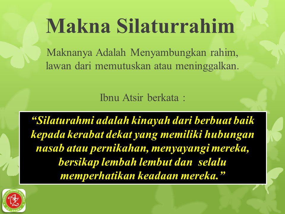 Makna Silaturrahim Maknanya Adalah Menyambungkan rahim, lawan dari memutuskan atau meninggalkan. Ibnu Atsir berkata :