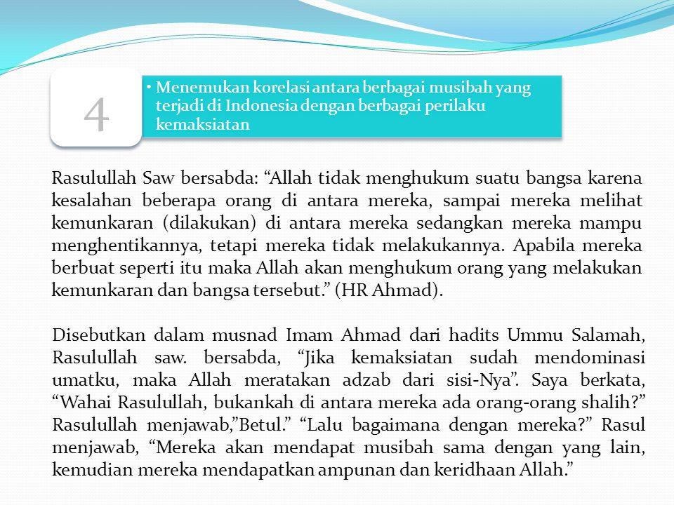 4 Menemukan korelasi antara berbagai musibah yang terjadi di Indonesia dengan berbagai perilaku kemaksiatan.