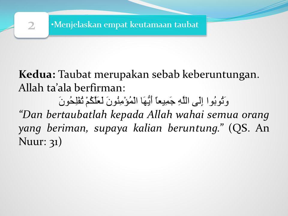 Kedua: Taubat merupakan sebab keberuntungan. Allah ta'ala berfirman:
