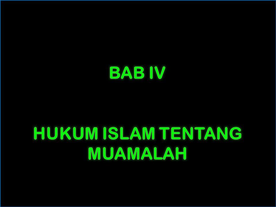 BAB IV HUKUM ISLAM TENTANG MUAMALAH