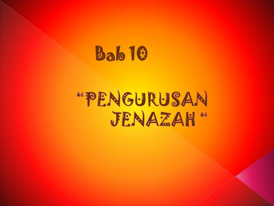 Bab 10 PENGURUSAN JENAZAH