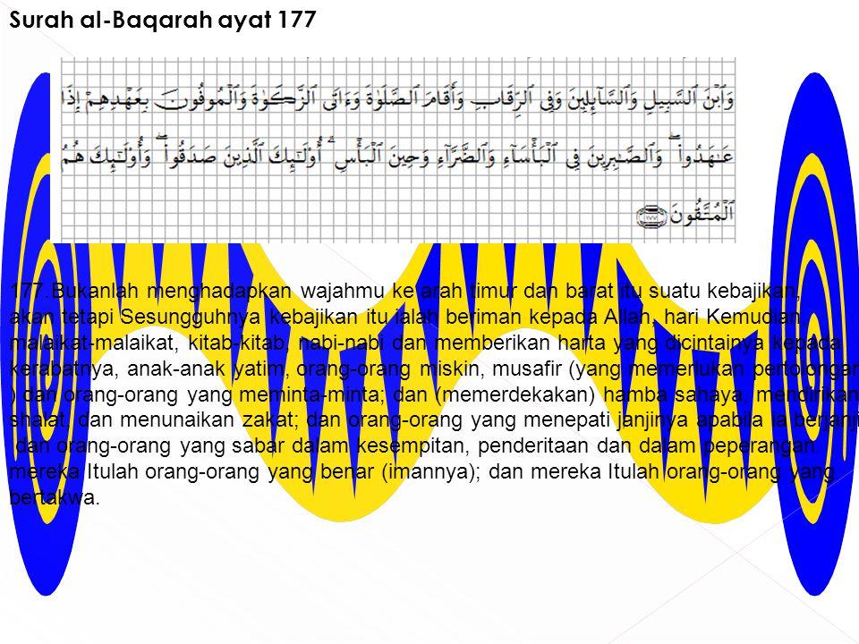 Surah al-Baqarah ayat 177 Bukanlah menghadapkan wajahmu ke arah timur dan barat itu suatu kebajikan,