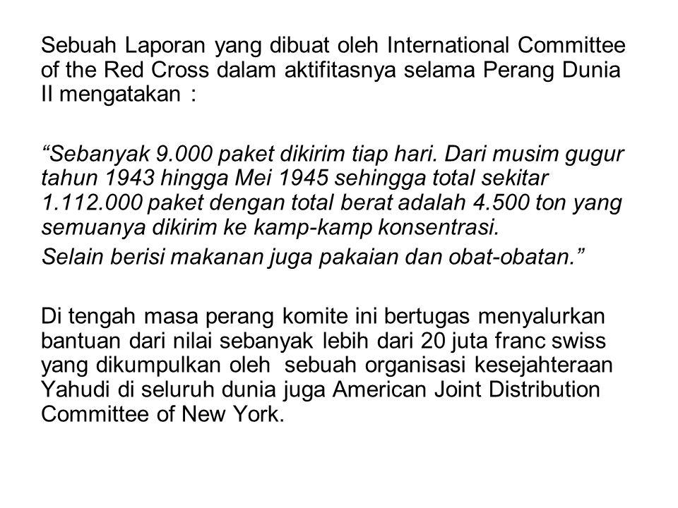 Sebuah Laporan yang dibuat oleh International Committee of the Red Cross dalam aktifitasnya selama Perang Dunia II mengatakan :