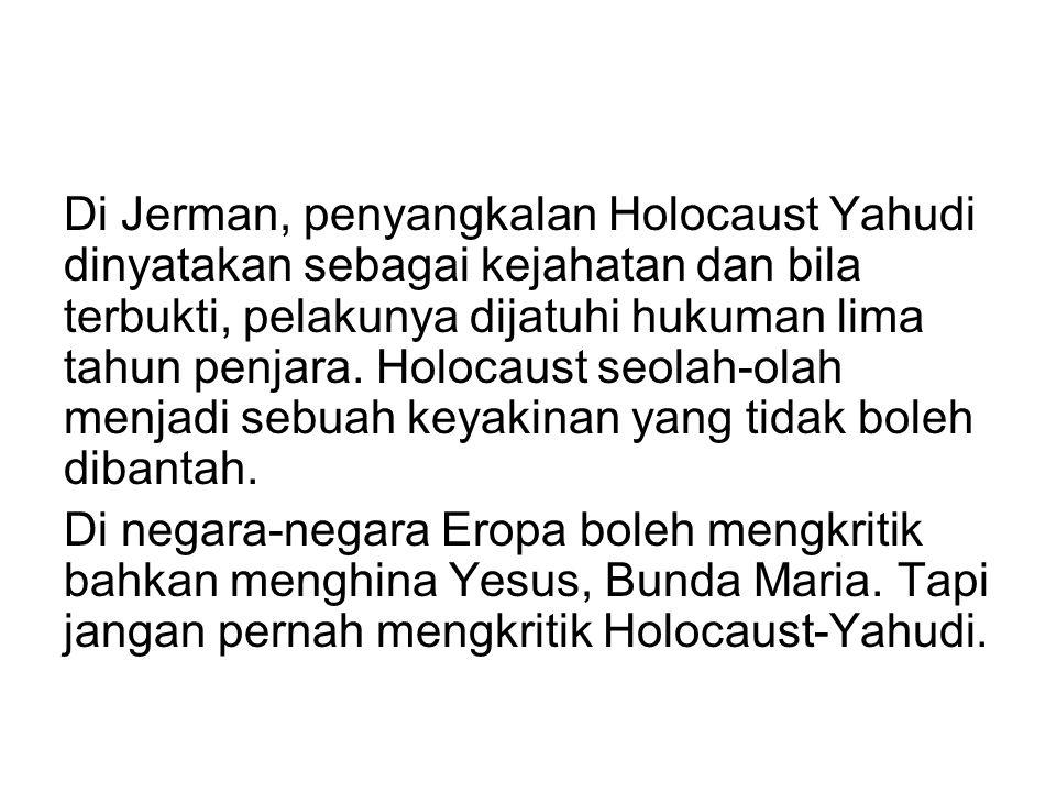 Di Jerman, penyangkalan Holocaust Yahudi dinyatakan sebagai kejahatan dan bila terbukti, pelakunya dijatuhi hukuman lima tahun penjara. Holocaust seolah-olah menjadi sebuah keyakinan yang tidak boleh dibantah.
