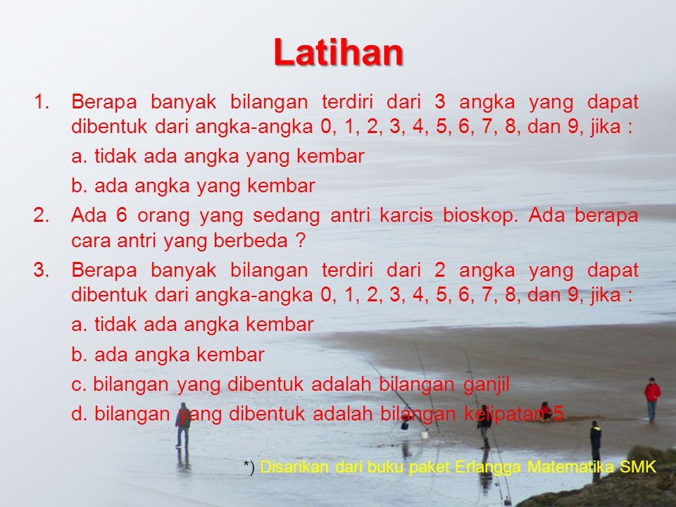 Latihan Berapa banyak bilangan terdiri dari 3 angka yang dapat dibentuk dari angka-angka 0, 1, 2, 3, 4, 5, 6, 7, 8, dan 9, jika :