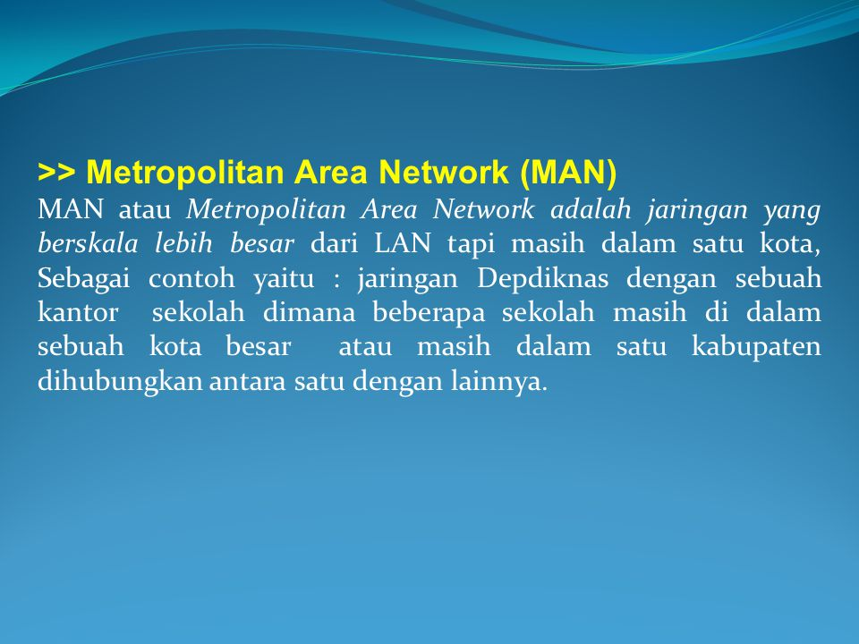 >> Metropolitan Area Network (MAN)