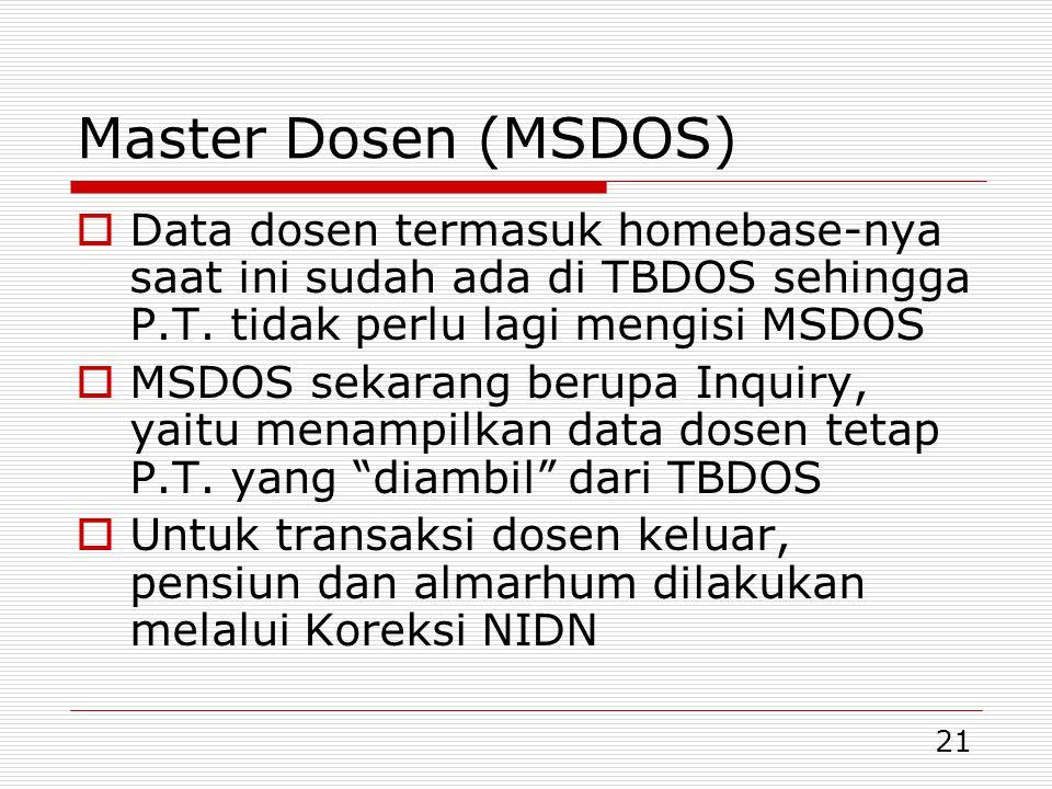 Master Dosen (MSDOS) Data dosen termasuk homebase-nya saat ini sudah ada di TBDOS sehingga P.T. tidak perlu lagi mengisi MSDOS.