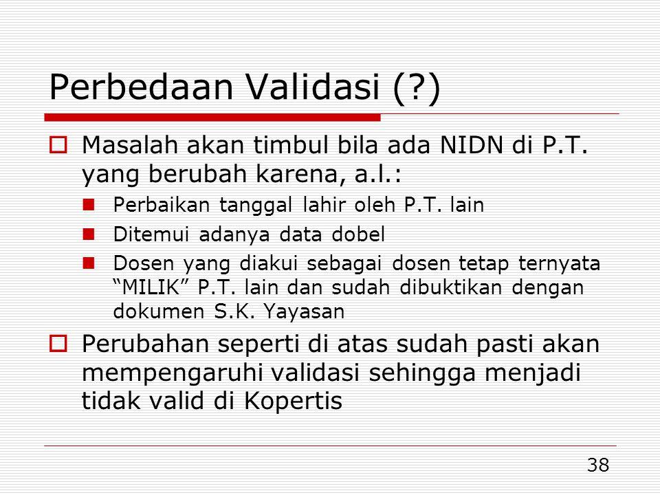 Perbedaan Validasi ( ) Masalah akan timbul bila ada NIDN di P.T. yang berubah karena, a.l.: Perbaikan tanggal lahir oleh P.T. lain.