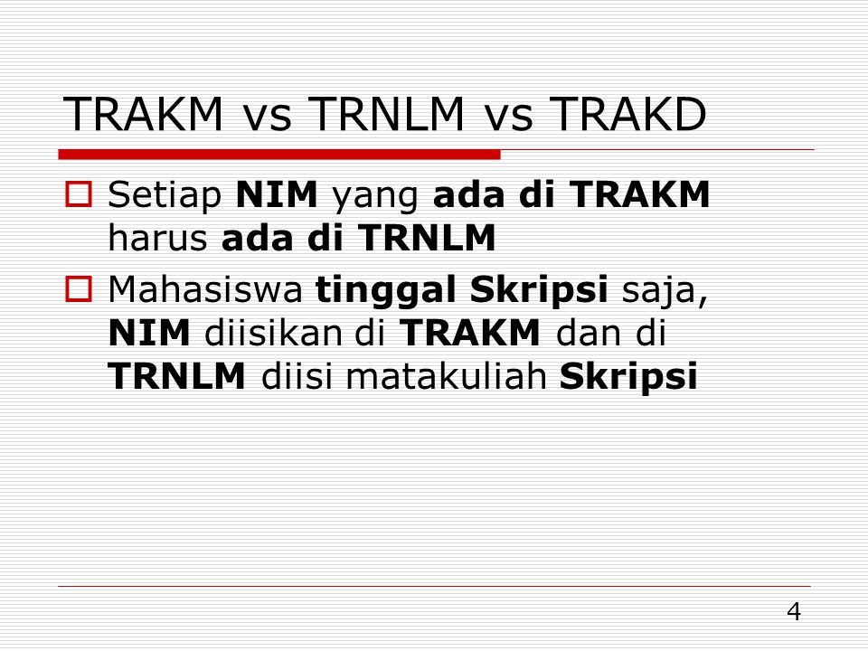 TRAKM vs TRNLM vs TRAKD Setiap NIM yang ada di TRAKM harus ada di TRNLM.
