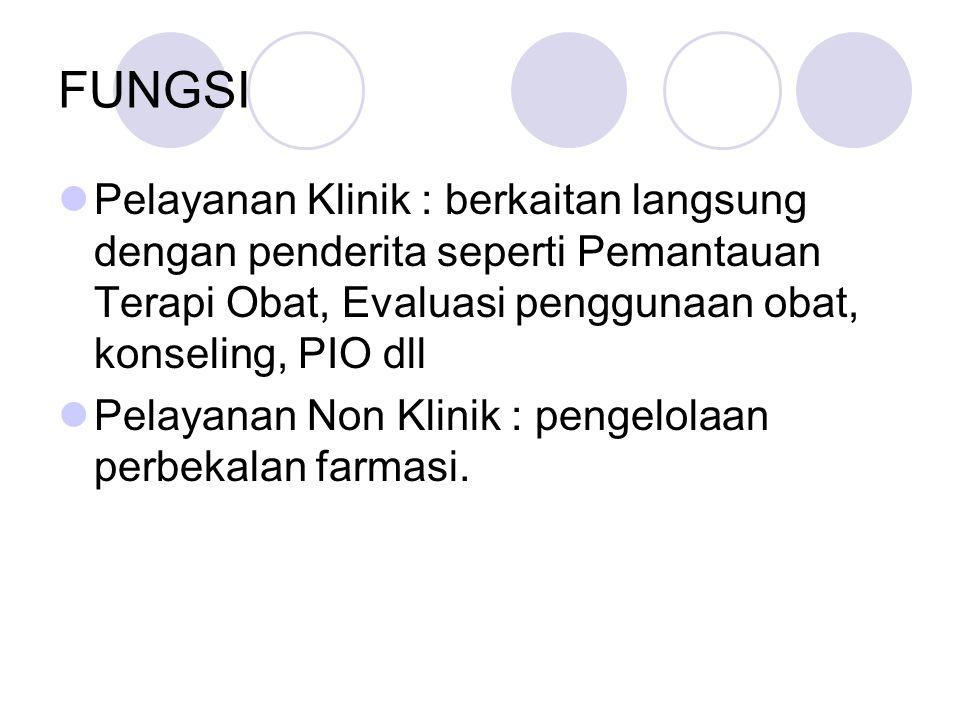 FUNGSI Pelayanan Klinik : berkaitan langsung dengan penderita seperti Pemantauan Terapi Obat, Evaluasi penggunaan obat, konseling, PIO dll.