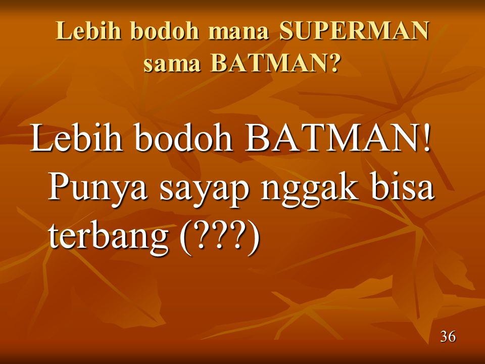 Lebih bodoh mana SUPERMAN sama BATMAN