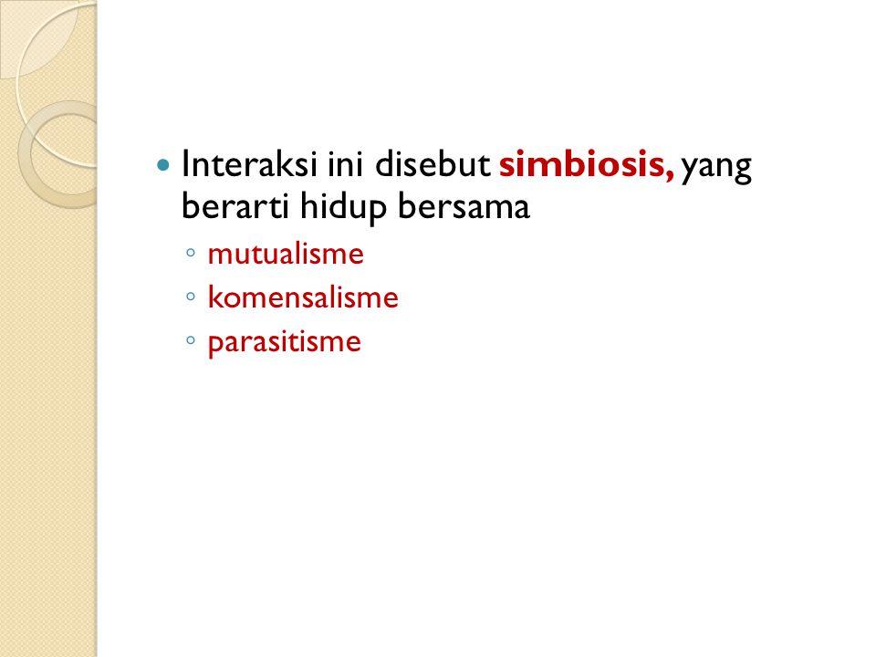 Interaksi ini disebut simbiosis, yang berarti hidup bersama
