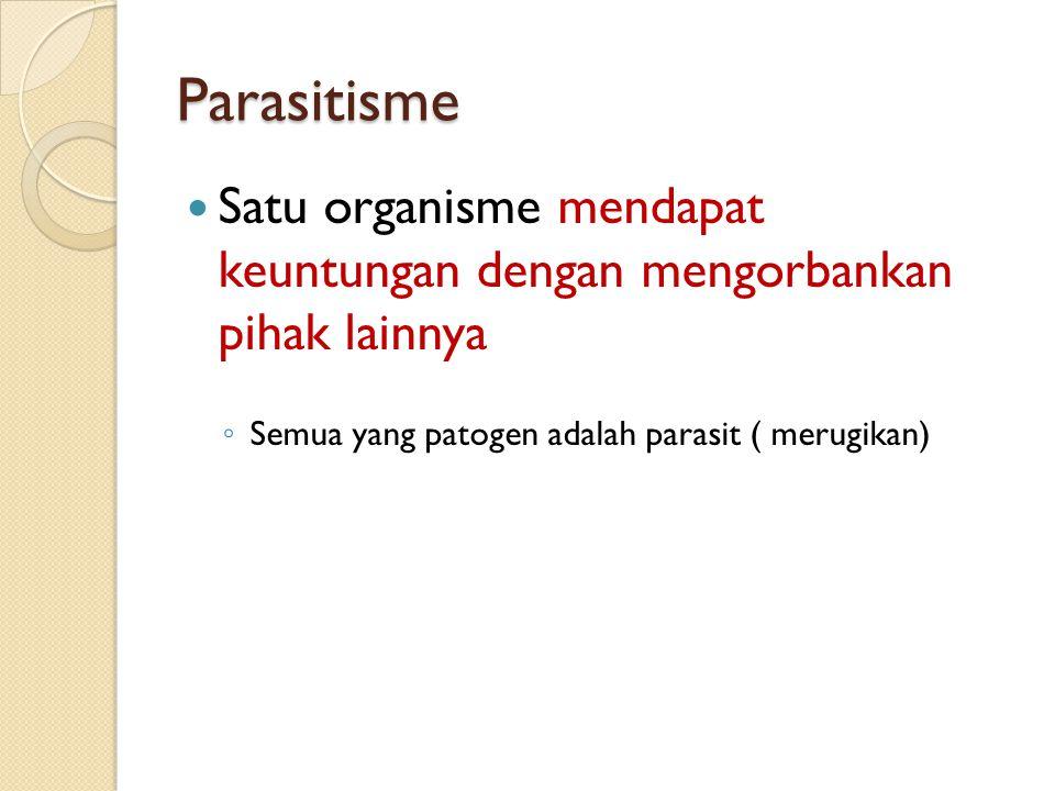 Parasitisme Satu organisme mendapat keuntungan dengan mengorbankan pihak lainnya.