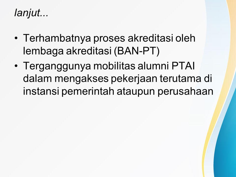 lanjut... Terhambatnya proses akreditasi oleh lembaga akreditasi (BAN-PT)