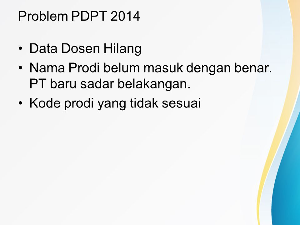 Problem PDPT 2014 Data Dosen Hilang. Nama Prodi belum masuk dengan benar. PT baru sadar belakangan.