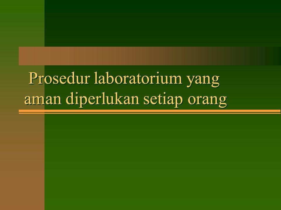 Prosedur laboratorium yang aman diperlukan setiap orang