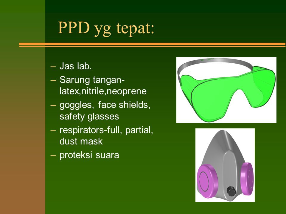 PPD yg tepat: Jas lab. Sarung tangan-latex,nitrile,neoprene